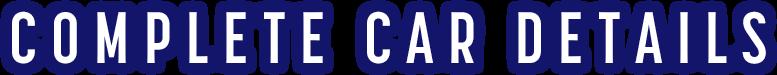 COMPLETE CAR DETAILS